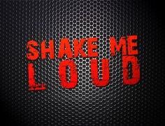 Shake Me Loud